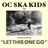 O.C. Ska Kids - Let This One Go