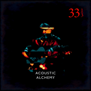 Thirty Three and a Third - Acoustic Alchemy - Acoustic Alchemy