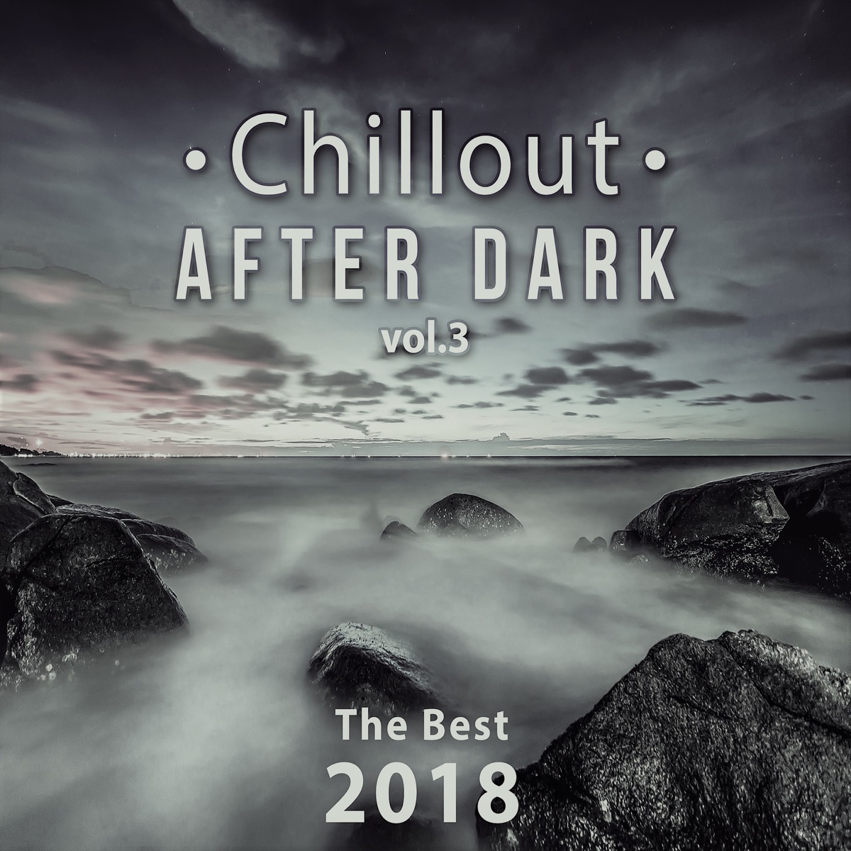 dbf343630fd7 Chillout After Dark Vol. 3: The Best 2018 Playlist, Relax on the ...