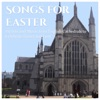Songs for Easter: Hymns and Music from English Cathedrals to Celebrate Easter and Lent, Various Artists