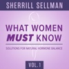 What Women Must Know, Vol. 1: Solutions for Natural Hormone Balance