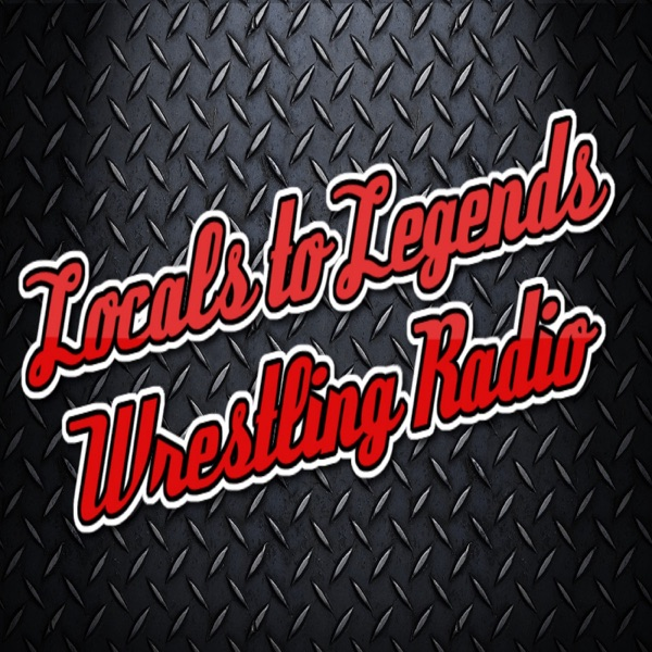 Locals to Legends Wrestling Radio
