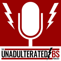 The Unadulterated BS Podcast podcast