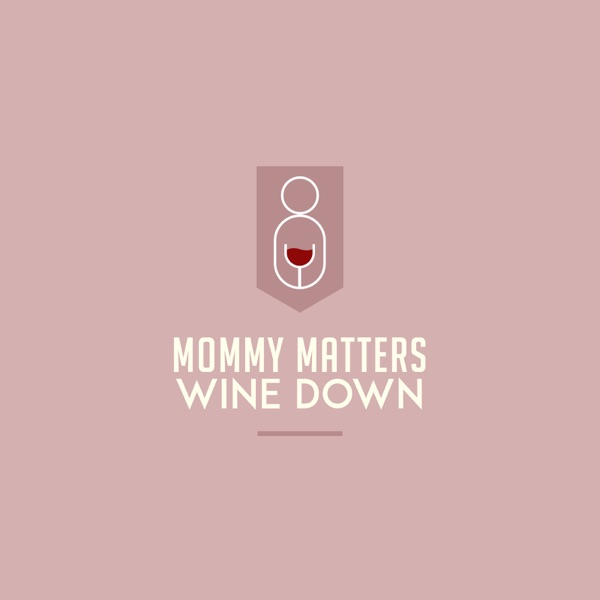 Mommy Matters The Wine down