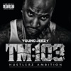 TM:103 Hustlerz Ambition, Young Jeezy