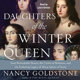 Daughters of the Winter Queen: Four Remarkable Sisters, the Crown of Bohemia, and the Enduring Legacy of Mary, Queen of Scots (Unabridged) audiobook