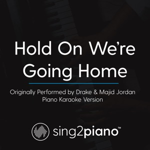 Sing2Piano - Hold On, We're Going Home (Originally Performed by Drake & Majid Jordan)