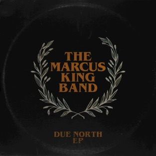 Due North – EP – The Marcus King Band