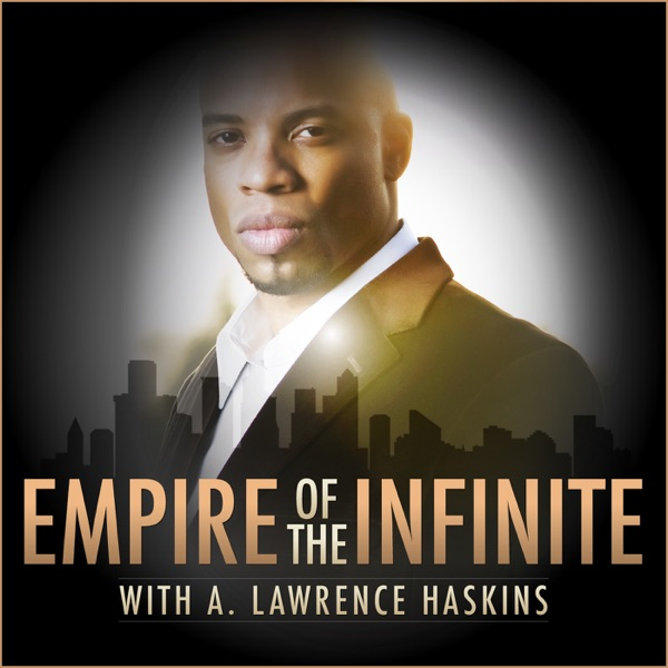 Empire of the Infinite with A. Lawrence Haskins
