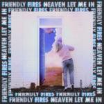 Friendly Fires - Heaven Let Me In