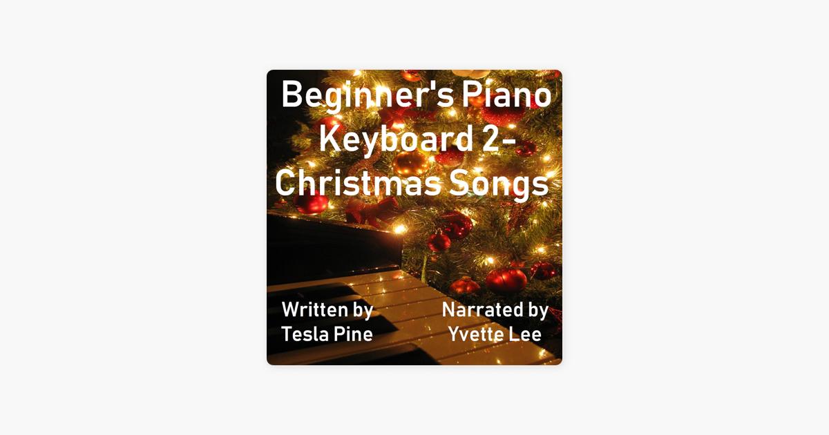 Beginner's Piano Keyboard 2: Christmas Songs (Unabridged)