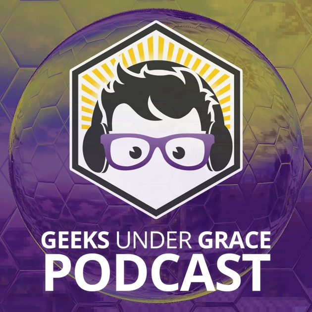 Geeks Under Grace Podcast by Geeks Under Grace on Apple Podcasts