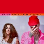 Ficción (feat. Bebe) - Costa, Mygal X & Bebe