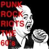 Punk Rock Riots: The '60s