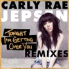 Tonight I'm Getting Over You (Remixes) - EP, Carly Rae Jepsen