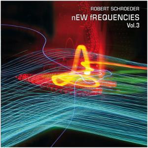 Robert Schroeder - New Frequencies, Vol. 3