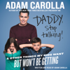 Adam Carolla - Daddy, Stop Talking! (Abridged)  artwork