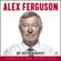 Alex Ferguson - ALEX FERGUSON My Autobiography