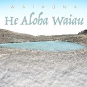 Waipuna - He Aloha Waiau