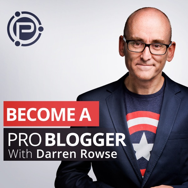 ProBlogger Podcast: Blog Tips to Help You Make Money Blogging