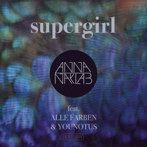 Anna Naklab, Alle Farben & YOUNOTUS - Supergirl (Radio Edit)