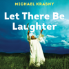 Michael Krasny - Let There Be Laughter: A Treasury of Great Jewish Humor and What It Means  artwork