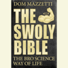 Dom Mazzetti - The Swoly Bible: The Bro Science Way of Life (Unabridged)  artwork
