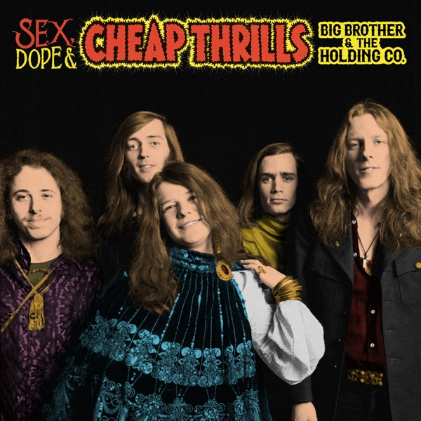 Sex, Dope & Cheap Thrills - Big Brother & The Holding Company & Janis Joplin