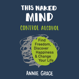 This Naked Mind: Control Alcohol, Find Freedom, Discover Happiness, and Change Your Life (Unabridged) audiobook