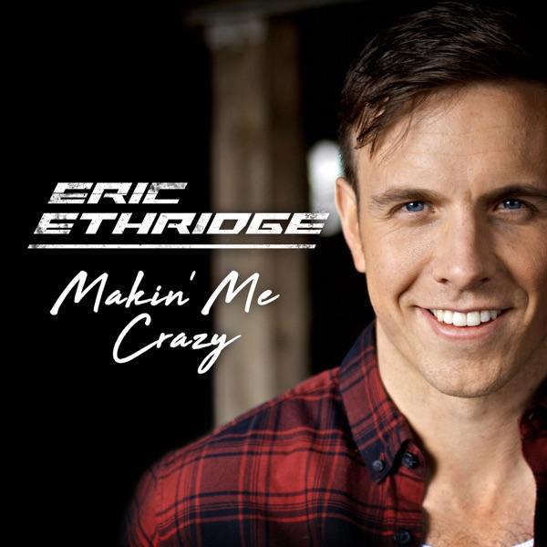 Eric Ethridge - Makin' Me Crazy