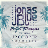 Perfect Strangers Feat. JP Cooper [Acoustic] Jonas Blue