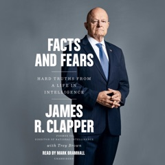 Facts and Fears: Hard Truths from a Life in Intelligence (Unabridged)