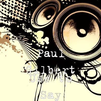 Use to Say - Single - Paul Gilbert