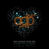 No Good For Me (iLL BLU Remix) [feat. Jeremih, Yungen & Not3s] - Single