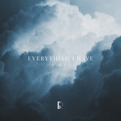 Everything I Have, Vol. 1