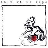 Thin White Rope - Lithium