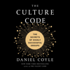 Daniel Coyle - The Culture Code: The Secrets of Highly Successful Groups (Unabridged)  artwork