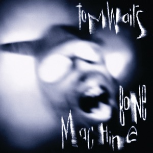 Tom Waits Bone Machine Album Cover