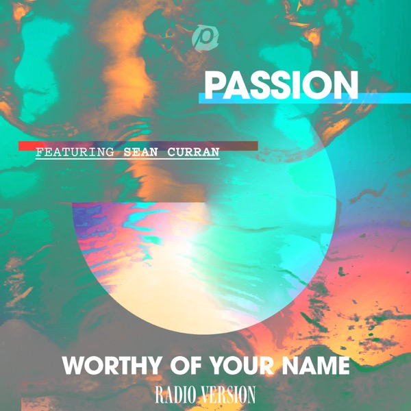 Worthy of Your Name (feat. Sean Curran) [Radio Version] - Single