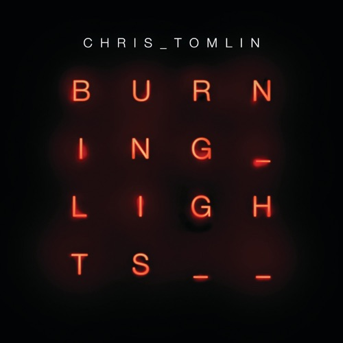 Chris Tomlin - Burning Lights (Deluxe Edition)