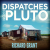 Richard Grant - Dispatches from Pluto: Lost and Found in the Mississippi Delta  artwork