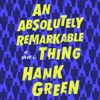 Hank Green - An Absolutely Remarkable Thing (Unabridged) artwork