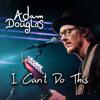 Adam Douglas - I Can't Do This artwork