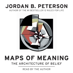 Maps of Meaning: The Architecture of Belief (Unabridged) - Jordan B. Peterson audiobook, mp3