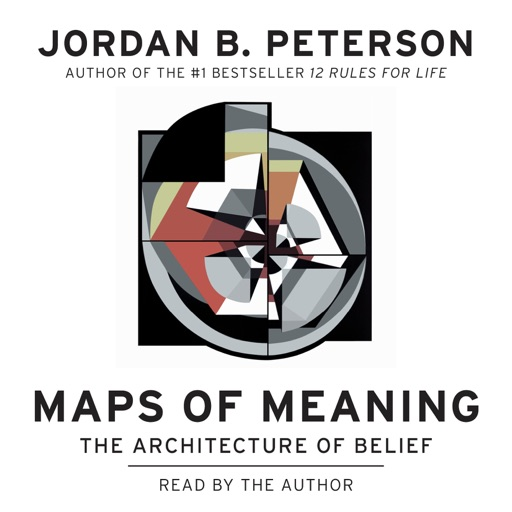 Maps of Meaning: The Architecture of Belief (Unabridged) - Jordan B. Peterson