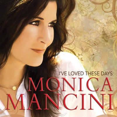 I've Loved These Days - Monica Mancini