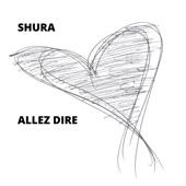 Shura - Allez Dire