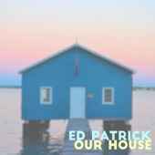 Ed Patrick - Our House