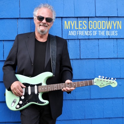 Myles Goodwyn – Myles Goodwyn and Friends of the Blues