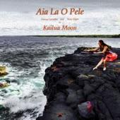 Kailua Moon - Aia La O Pele